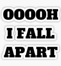 OOOOH I FALL APART Sticker