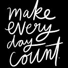 Make Every Day Count. by TheLoveShop