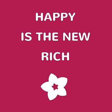 Happy is the new rich by IdeasForArtists