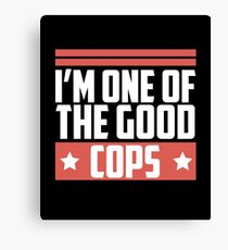 I'm One Of The Good Cops - Police Officer, Police Man, Cops, Law Enforcement Officer Canvas Print