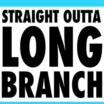 Straight Out of Long Branch, NJ T-Shirt by Brasil365