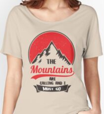 The Mountain Are Calling and I must Go Women's Relaxed Fit T-Shirt