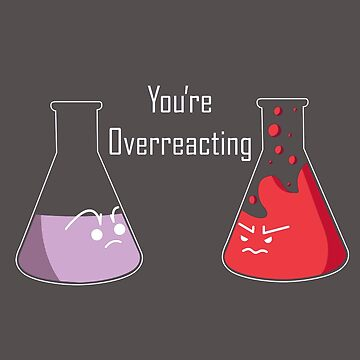 You're Overreacting by KurtClark