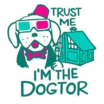 Trust Me I'm The Dogtor by KurtClark