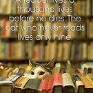 A reading cat lives a thousand lives before he dies. The cat who never reads lives only nine. by #PoptART products from Poptart.me