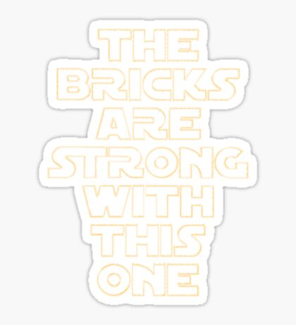 THE BRICKS ARE STRONG WITH THIS ONE Sticker