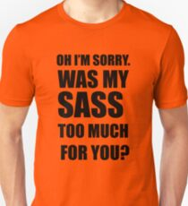 Was My Sass Too Much For You? Unisex T-Shirt