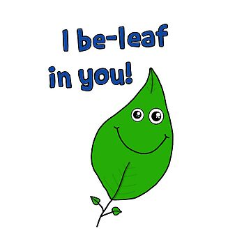 I be-leaf in you! by jessistorm