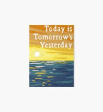Today Is Tomorrow's Yesterday Art Board