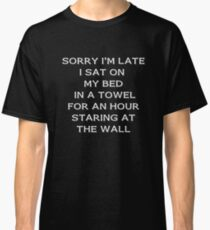 Sorry I'm Late I Sat On My Bed For an Hour Lazy Person  Classic T-Shirt