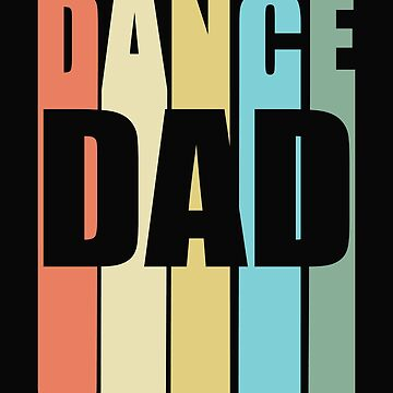Dance Dad Retro Design - Dance Dad   by kudostees
