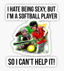 I Hate Being Sexy But I Am A Softball Player Sticker