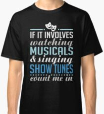 If It Involves Watching Musicals and Sing Show Tunes Classic T-Shirt