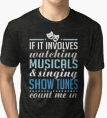 If It Involves Watching Musicals and Sing Show Tunes Tri-blend T-Shirt