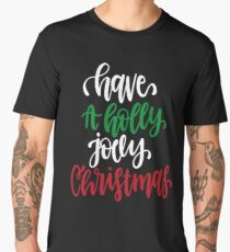 Have A Holly Jolly Christmas Men's Premium T-Shirt