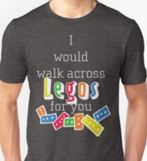 I would walk across legos for you Unisex T-Shirt