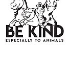 Be Kind especially to animals by inkDrop