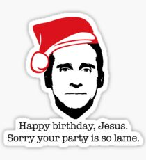 Michael Scott The Office Happy Birthday Jesus Sorry your party is so lame Sticker
