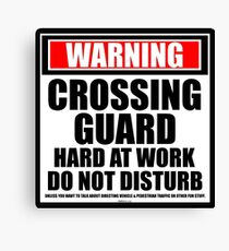 Warning Crossing Guard Hard At Work Do Not Disturb Canvas Print