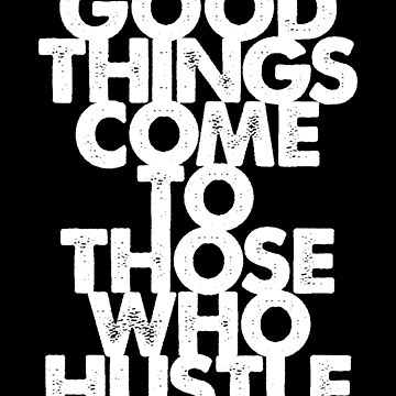 Good Things Come To Those Who Hustle (Black Version) by wolfandbird
