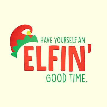 Have Yourself An Elfin' Good Time by wfultzdesigns