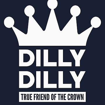 Dilly Dilly True Friend Of The Crown by popularthreadz