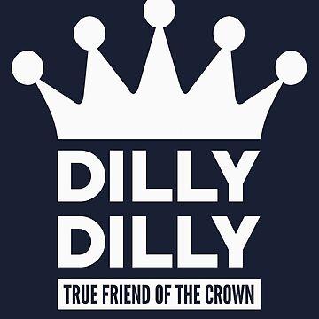 Dilly Dilly True Friend Of The Crown by popularthreadz