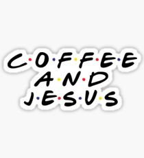 coffee and jesus friends  Sticker