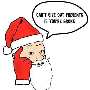 Can't Give Out Presents If You're Broke Meme by BudinInnovation