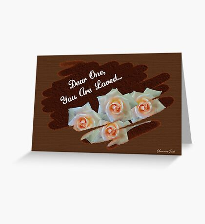 Dear One ~ You Are Loved Greeting Card