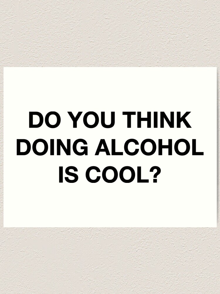 Alternate view of Do you think doing alcohol is cool? The Office Quote Art Print