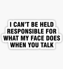 I can't be held responsible for what my face does when you talk Sticker