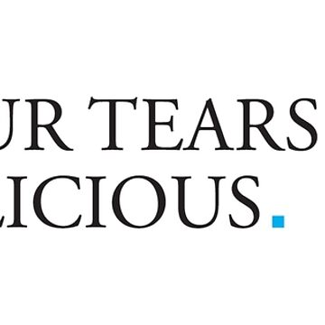 Your Tears are delicious - Simple Modern Design Libertarian Political Humour HD HIGH QUALITY ONLINE STORE by iresist