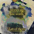Stories Are Just Words—Version #2 by katmakesthings
