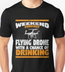 Drone Flying Design - Weekend Forecast Flying Drone With A Chance Of Drinking T-Shirt