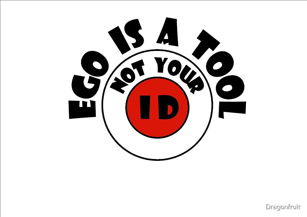 Ego is a Tool by Dragonfruit
