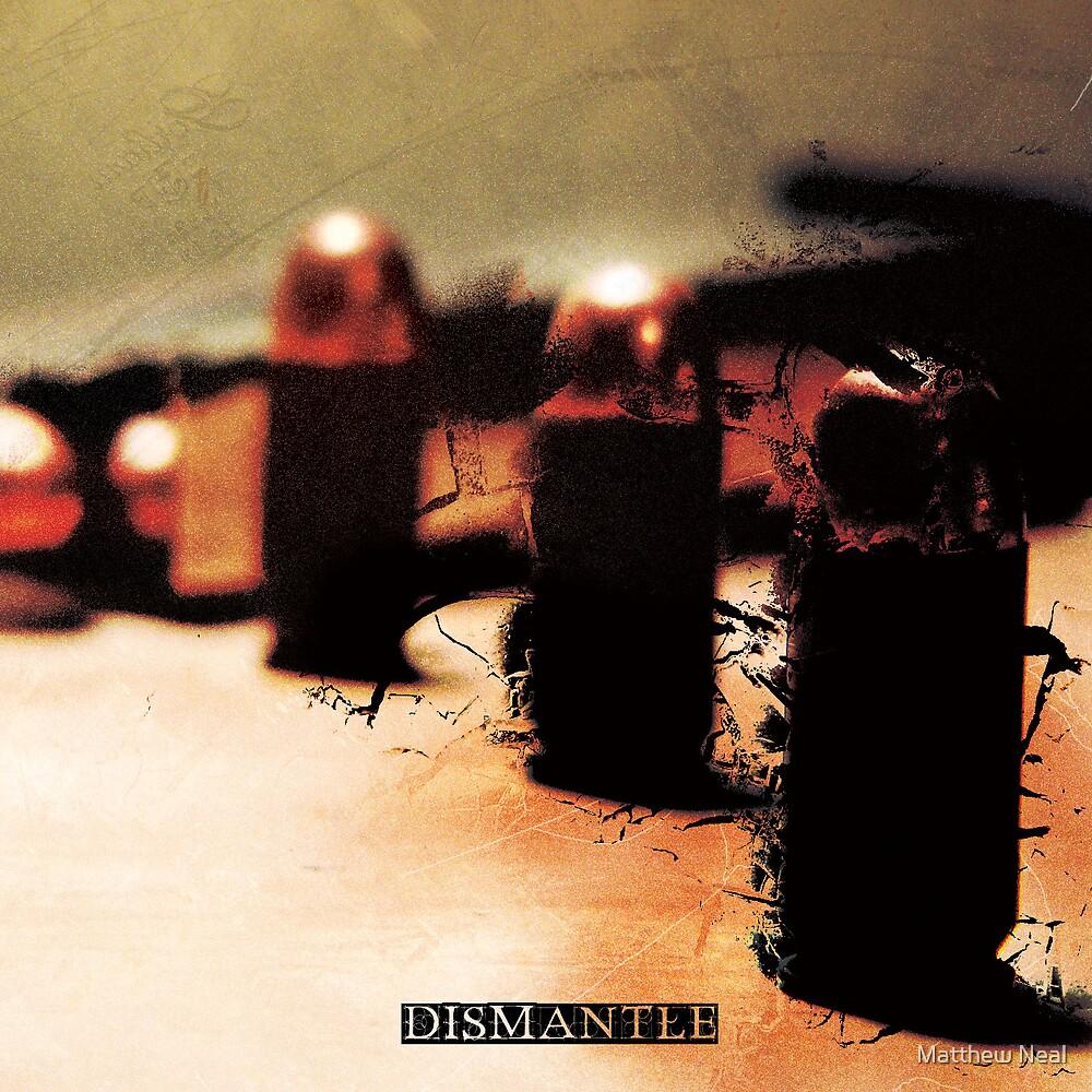 Dismantle by Matthew Neal