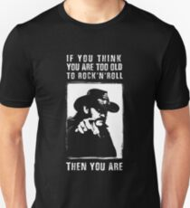 Lemmy - If you think you are too old to rock and roll Then you are - Motorhead Unisex T-Shirt