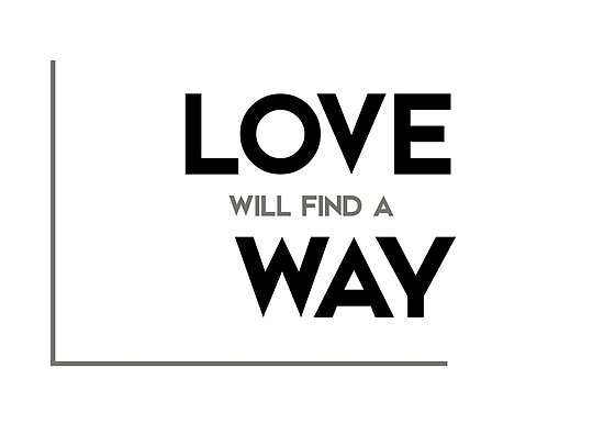 "Love Will Find A Way Quotes: Modern Quotes"" Posters By"