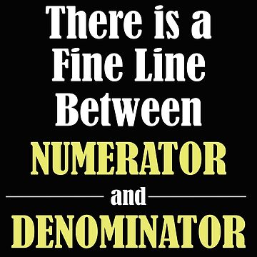 Math Funny Design - There Is A Fine Line Between Numerator and Denominator by kudostees
