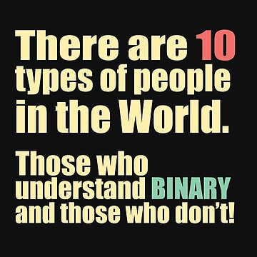 Math Funny Design - There Are 10 Types Of People In The World Those Who Understand Binary and Those Who Dont by kudostees