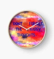 Don't Forget The Happy Thoughts Clock