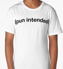 Pun Intended Long T-Shirt