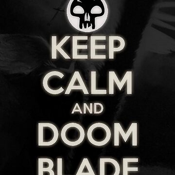 Keep Calm and Doom Blade by Affluxion