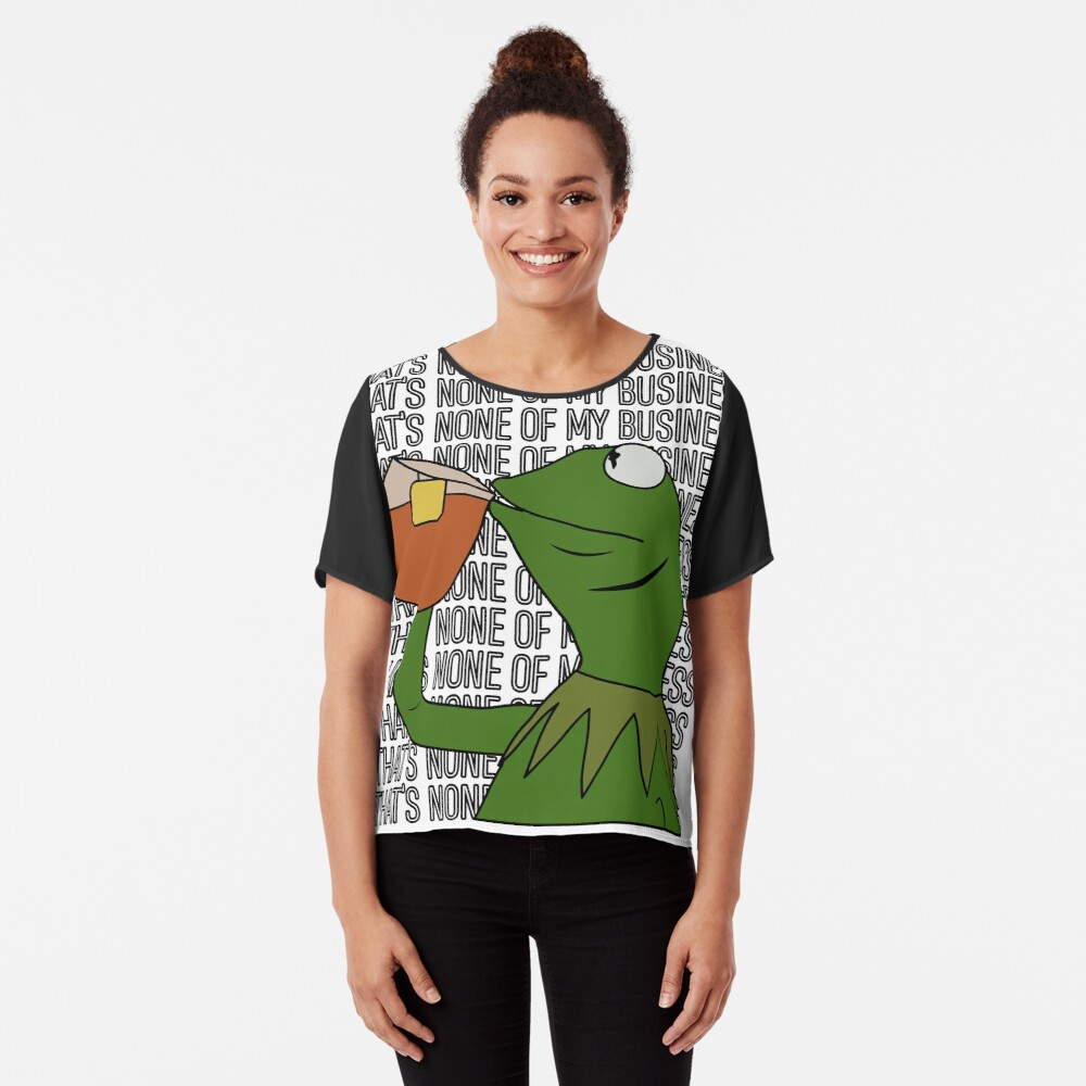 Kermit Sipping Tea Meme King but That's None of My Business 2 Chiffon Top