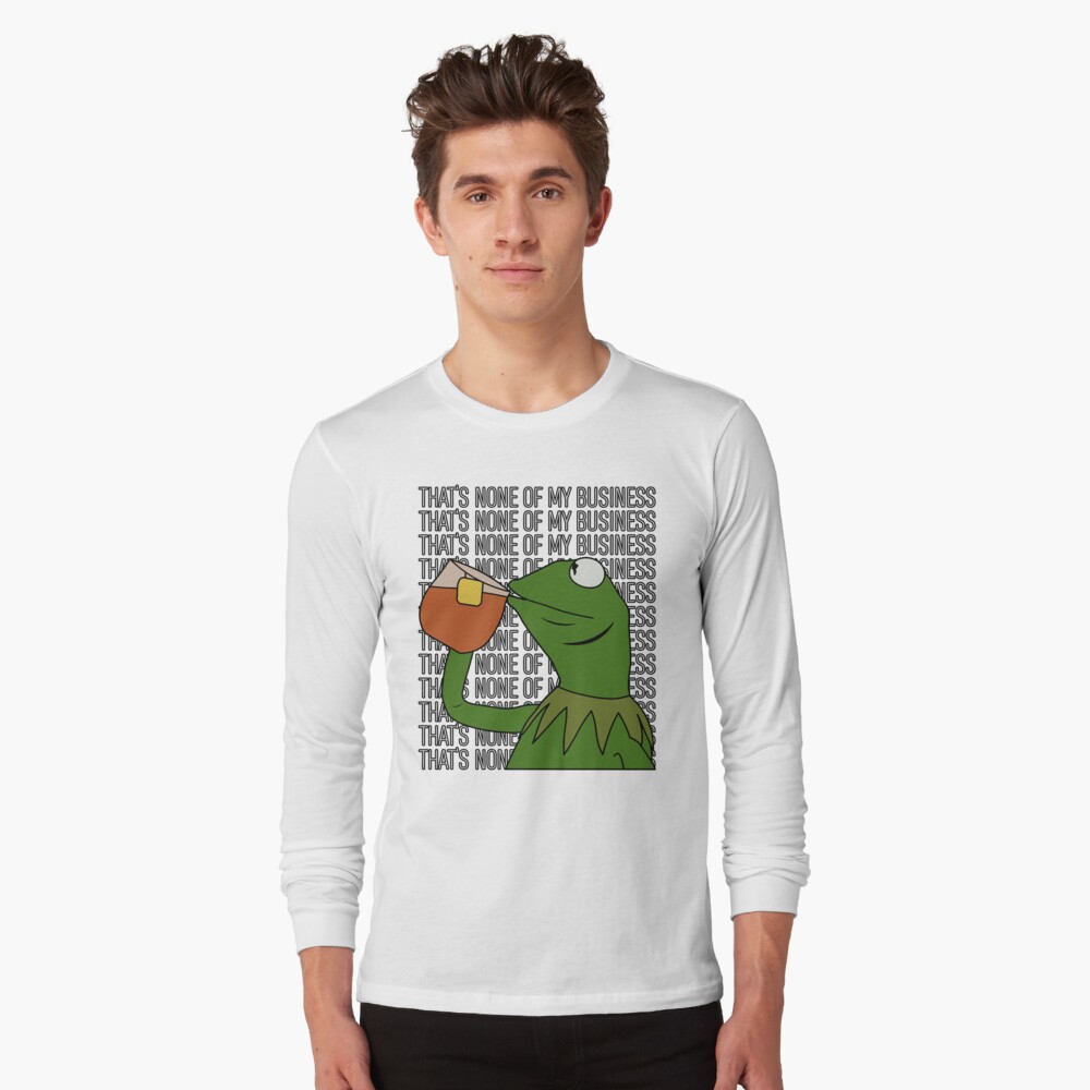 Kermit Sipping Tea Meme King but That's None of My Business 2 Long Sleeve T-Shirt