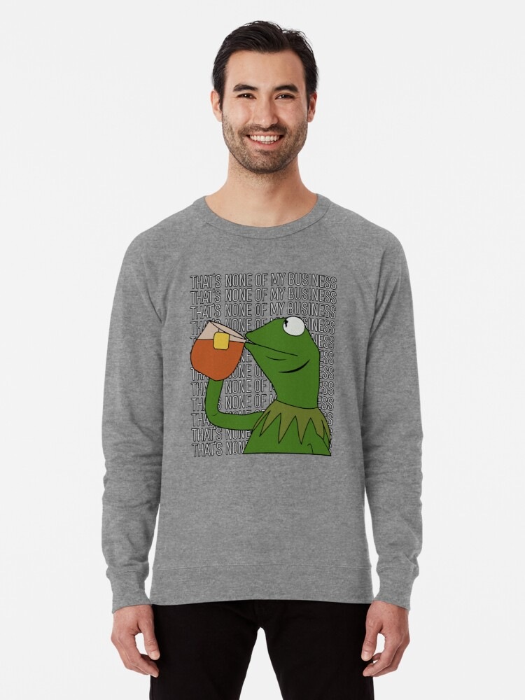 Alternate view of Kermit Sipping Tea Meme King but That's None of My Business 2 Lightweight Sweatshirt