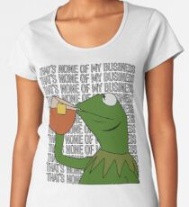 Kermit Sipping Tea Meme King but That's None of My Business 2 Women's Premium T-Shirt