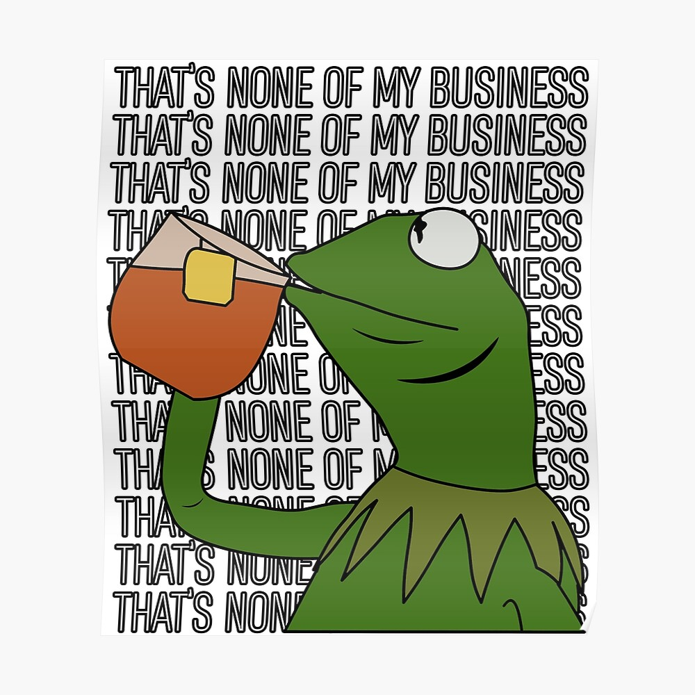 Kermit Sipping Tea Meme King but That's None of My Business 2 Poster