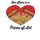 Our Love is a Pizza Art by MustardBuffalo